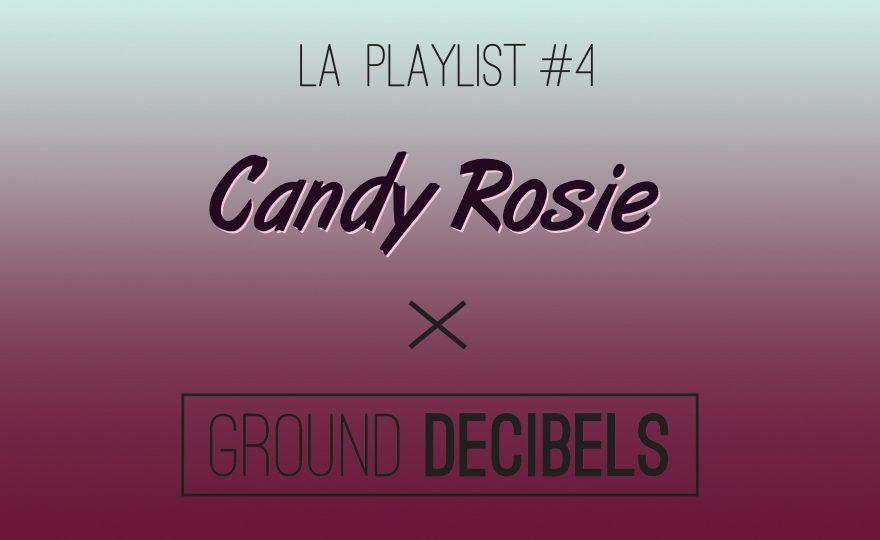 Candy Rosie x Ground Decibels - la playlist #4