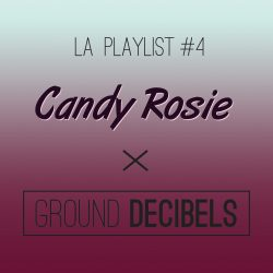 Candy Rosie x Ground Decibels - la playlist #4