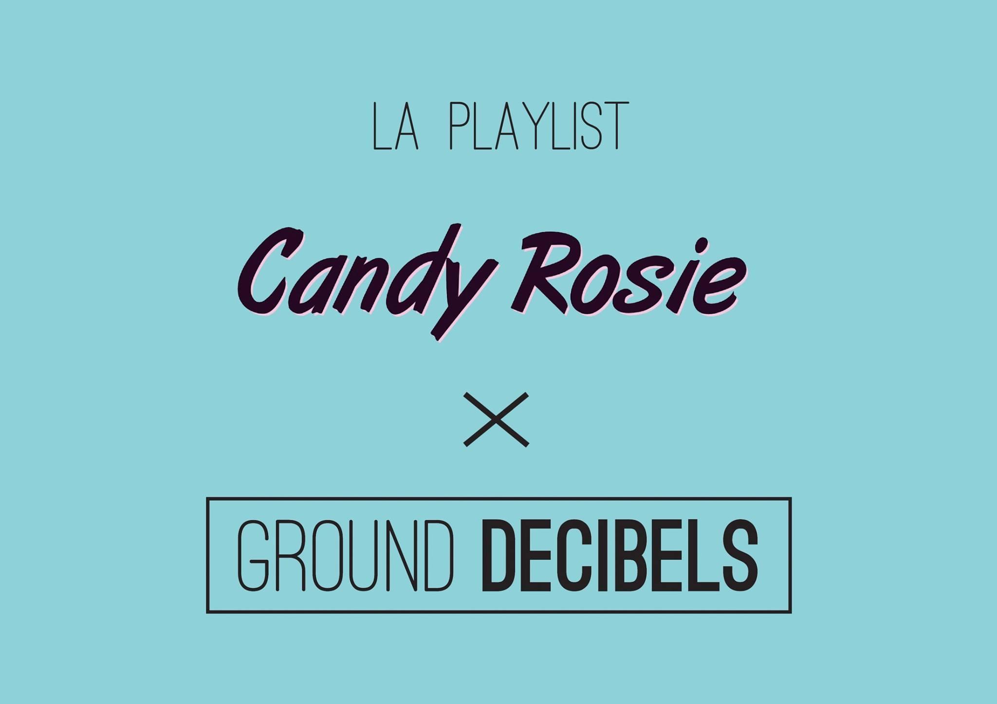 La playlist Candy Rosie x Ground Decibels